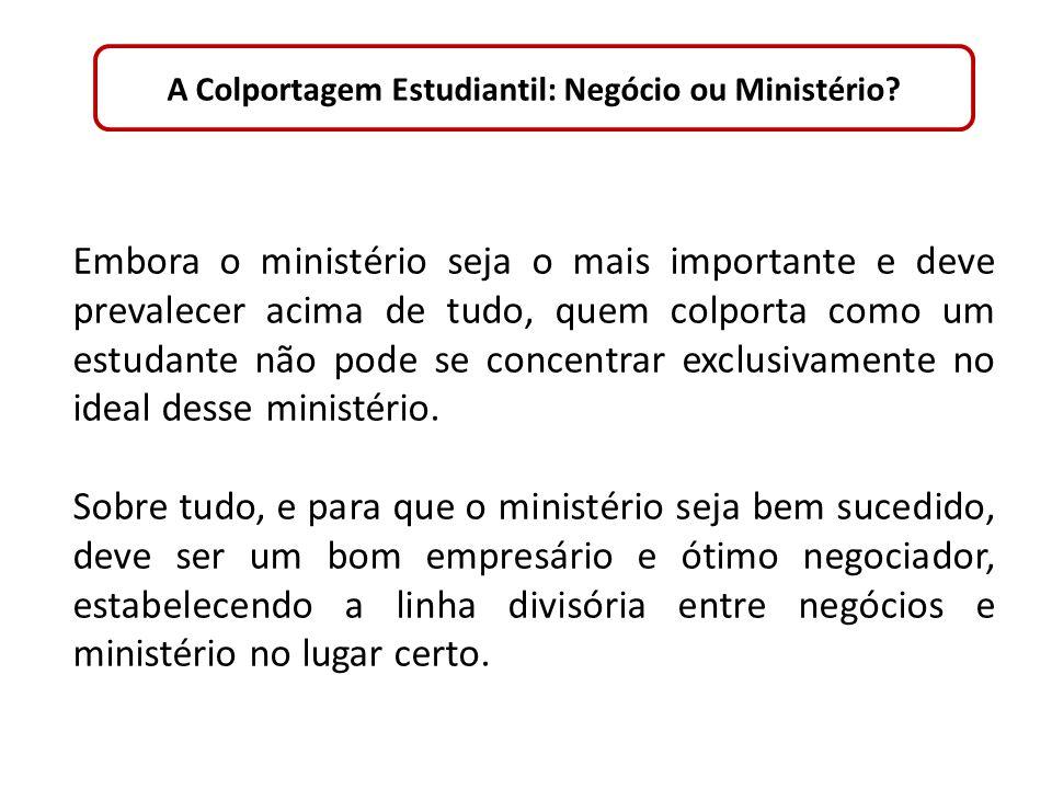 A Colportagem Estudiantil: Negócio ou Ministério? Embora o ministério seja o mais importante e deve prevalecer acima de tudo, quem colporta como um es