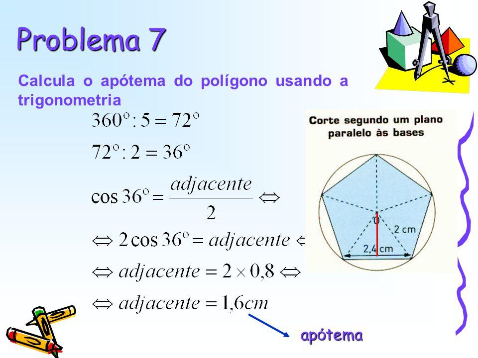 Problema 7 Calcula o apótema do polígono usando a trigonometria ap ó tema