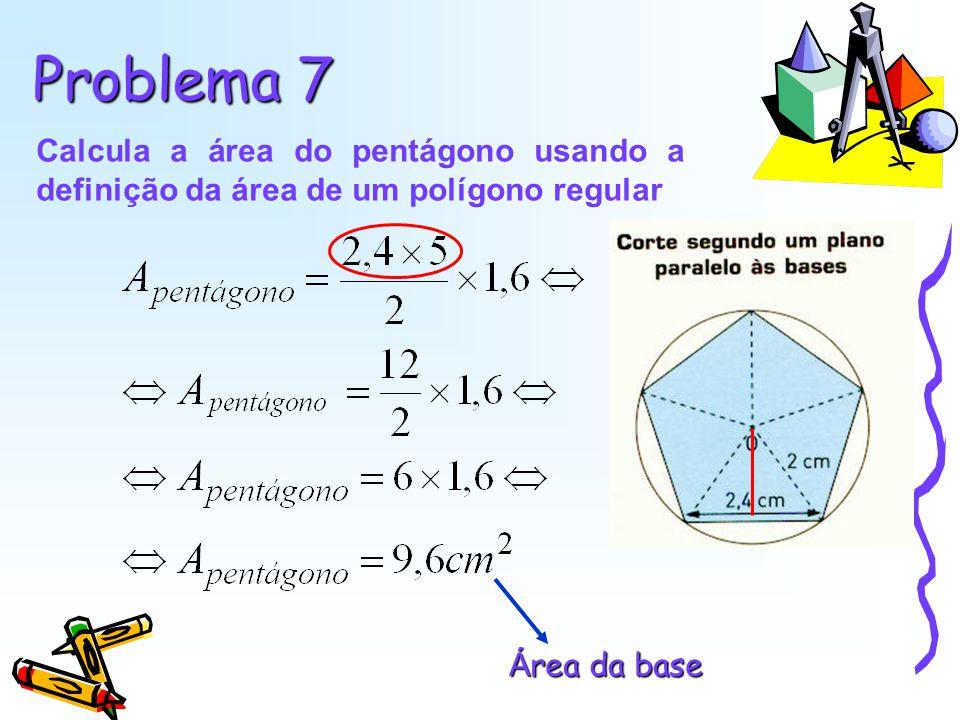 Problema 7 Calcula a área do pentágono usando a definição da área de um polígono regular Á rea da base