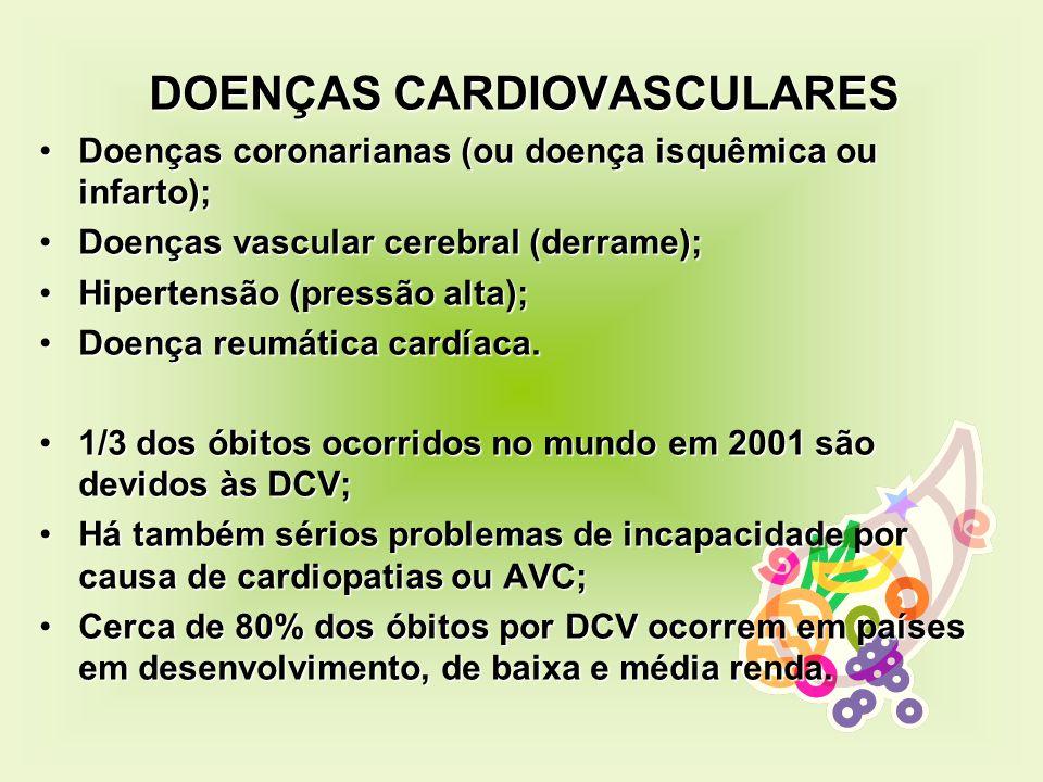 DOENÇAS CARDIOVASCULARES Doenças coronarianas (ou doença isquêmica ou infarto);Doenças coronarianas (ou doença isquêmica ou infarto); Doenças vascular