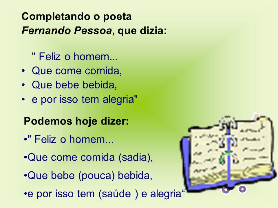 Completando o poeta Fernando Pessoa, que dizia: