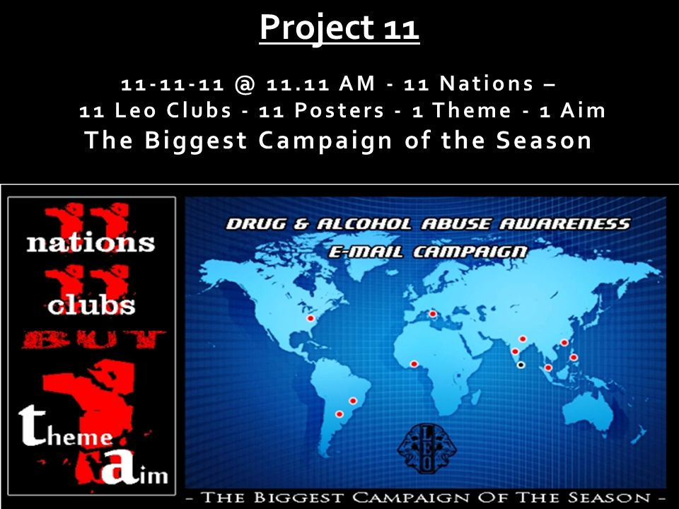 Project 11 11-11-11 @ 11.11 AM - 11 Nations – 11 Leo Clubs - 11 Posters - 1 Theme - 1 Aim The Biggest Campaign of the Season
