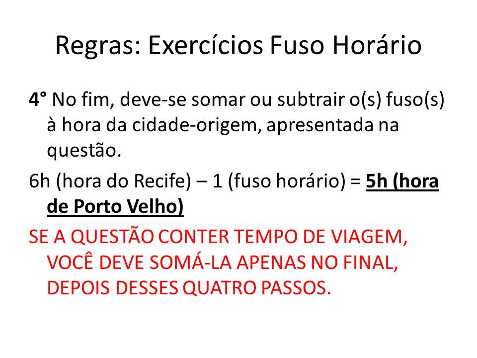 Regras: Exercícios Fuso Horário 4° No fim, deve-se somar ou subtrair o(s) fuso(s) à hora da cidade-origem, apresentada na questão.