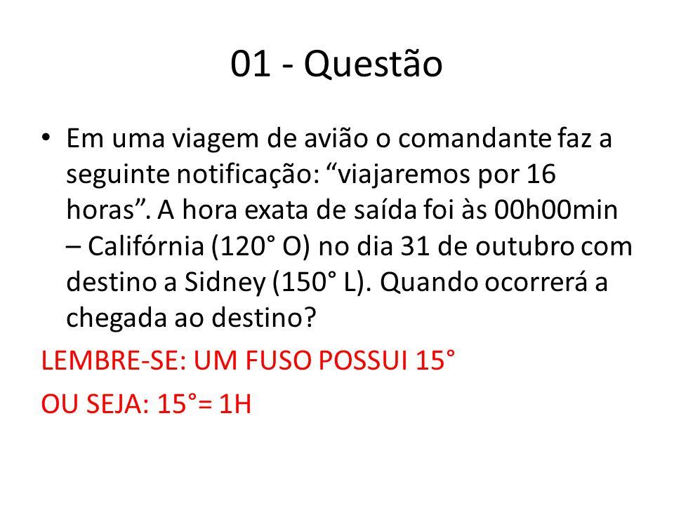 01 - Questão Em uma viagem de avião o comandante faz a seguinte notificação: viajaremos por 16 horas .