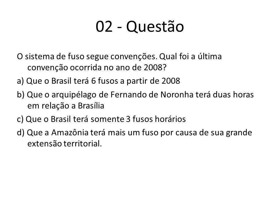 02 - Questão O sistema de fuso segue convenções.