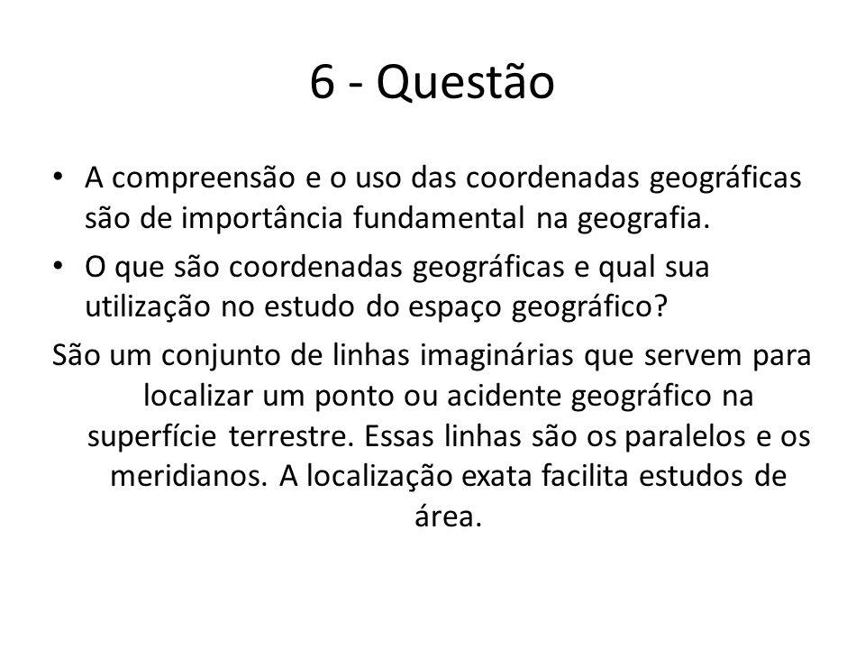 6 - Questão A compreensão e o uso das coordenadas geográficas são de importância fundamental na geografia.