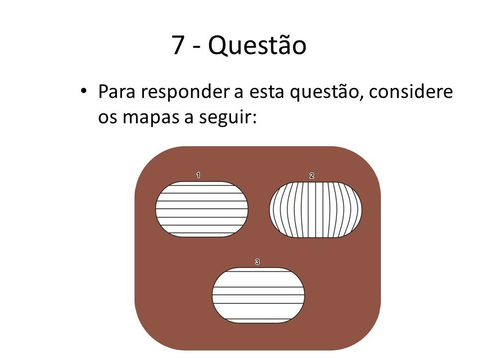 7 - Questão Para responder a esta questão, considere os mapas a seguir: