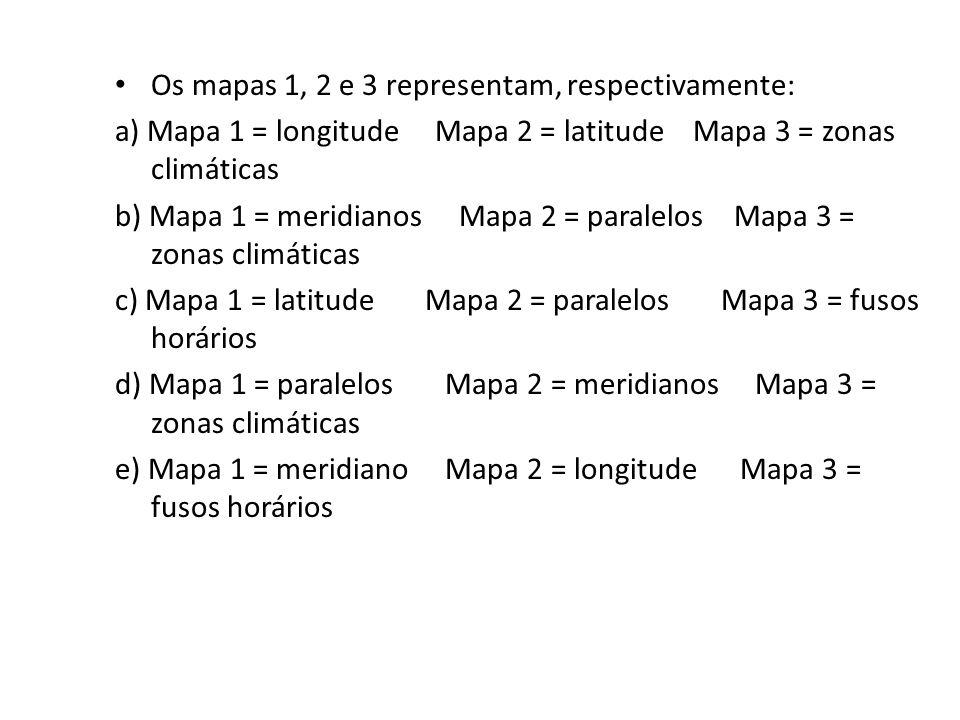 Os mapas 1, 2 e 3 representam, respectivamente: a) Mapa 1 = longitude Mapa 2 = latitude Mapa 3 = zonas climáticas b) Mapa 1 = meridianos Mapa 2 = paralelos Mapa 3 = zonas climáticas c) Mapa 1 = latitude Mapa 2 = paralelos Mapa 3 = fusos horários d) Mapa 1 = paralelos Mapa 2 = meridianos Mapa 3 = zonas climáticas e) Mapa 1 = meridiano Mapa 2 = longitude Mapa 3 = fusos horários