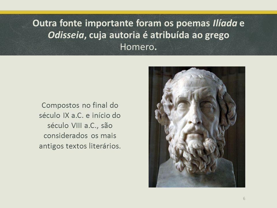 Outra fonte importante foram os poemas Ilíada e Odisseia, cuja autoria é atribuída ao grego Homero. Compostos no final do século IX a.C. e início do s