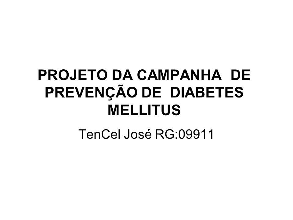 PROJETO DA CAMPANHA DE PREVENÇÃO DE DIABETES MELLITUS TenCel José RG:09911