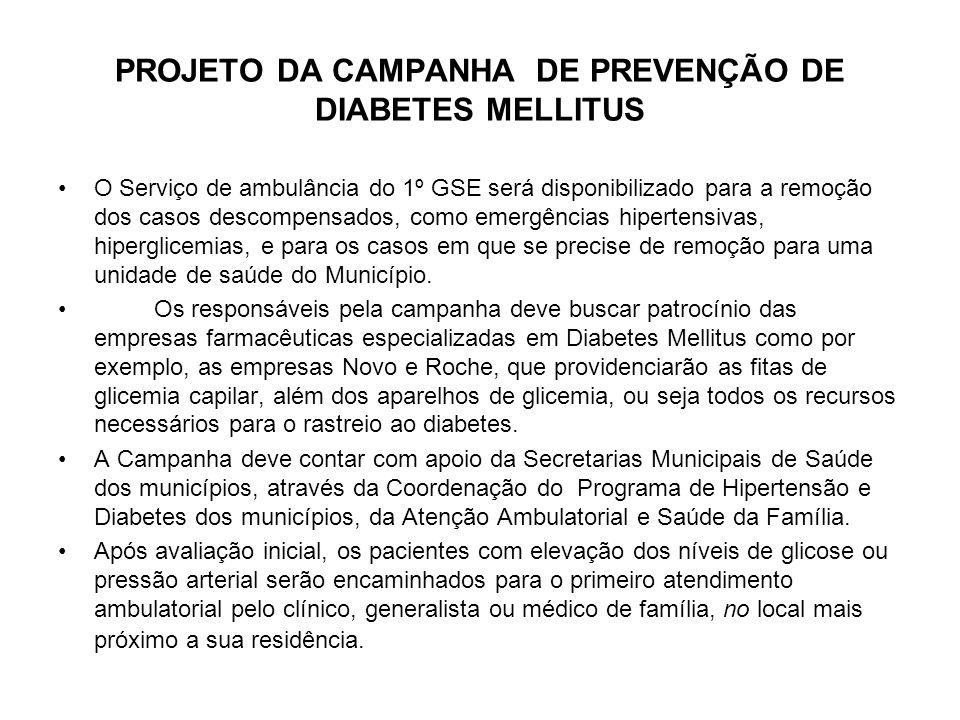 PROJETO DA CAMPANHA DE PREVENÇÃO DE DIABETES MELLITUS O Serviço de ambulância do 1º GSE será disponibilizado para a remoção dos casos descompensados,