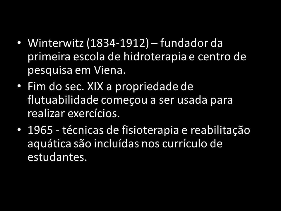 Winterwitz (1834-1912) – fundador da primeira escola de hidroterapia e centro de pesquisa em Viena. Fim do sec. XIX a propriedade de flutuabilidade co