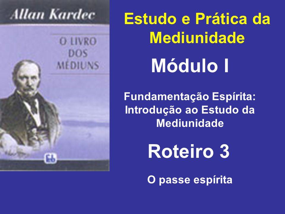 Estudo e Prática da Mediunidade Módulo I Roteiro 3 Fundamentação Espírita: Introdução ao Estudo da Mediunidade O passe espírita