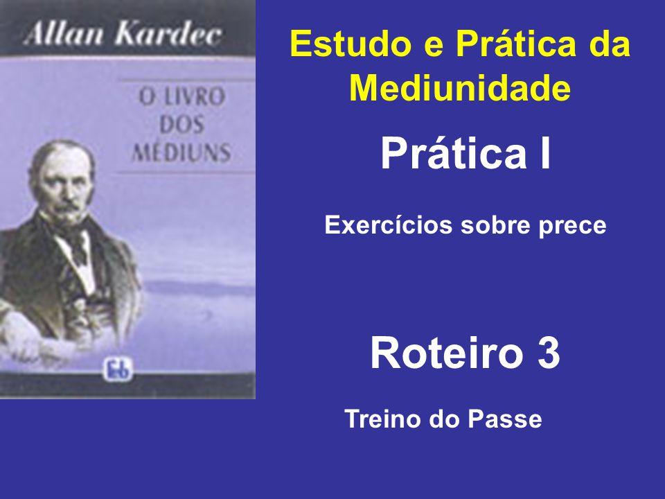 Estudo e Prática da Mediunidade Prática I Roteiro 3 Exercícios sobre prece Treino do Passe