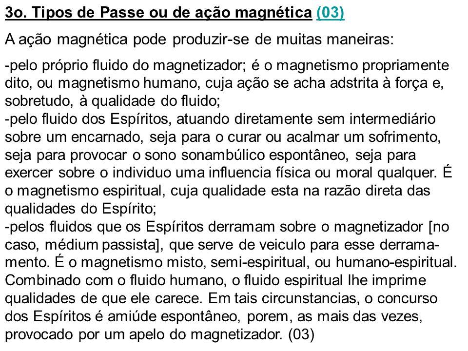 3o. Tipos de Passe ou de ação magnética (03)(03) A ação magnética pode produzir-se de muitas maneiras: -pelo próprio fluido do magnetizador; é o magne