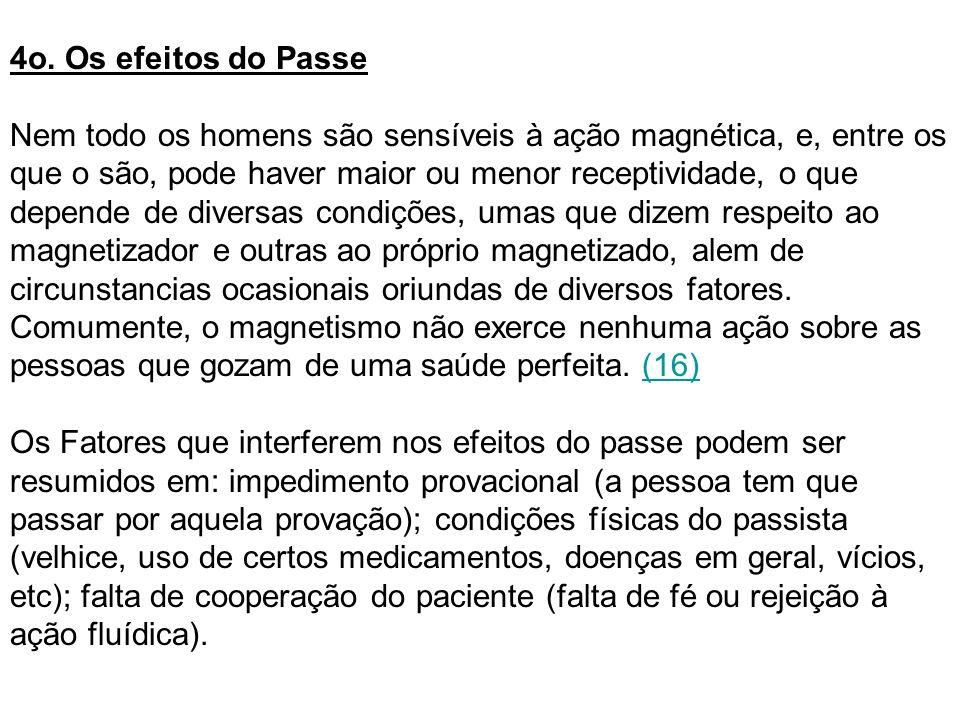 4o. Os efeitos do Passe Nem todo os homens são sensíveis à ação magnética, e, entre os que o são, pode haver maior ou menor receptividade, o que depen