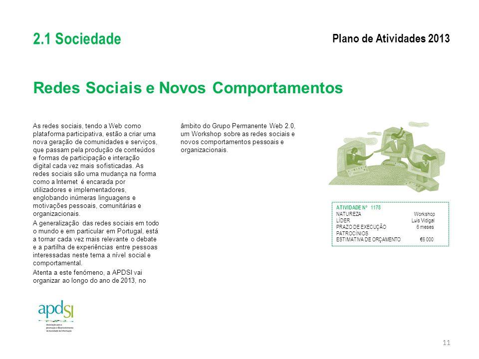 Redes Sociais e Novos Comportamentos As redes sociais, tendo a Web como plataforma participativa, estão a criar uma nova geração de comunidades e serv