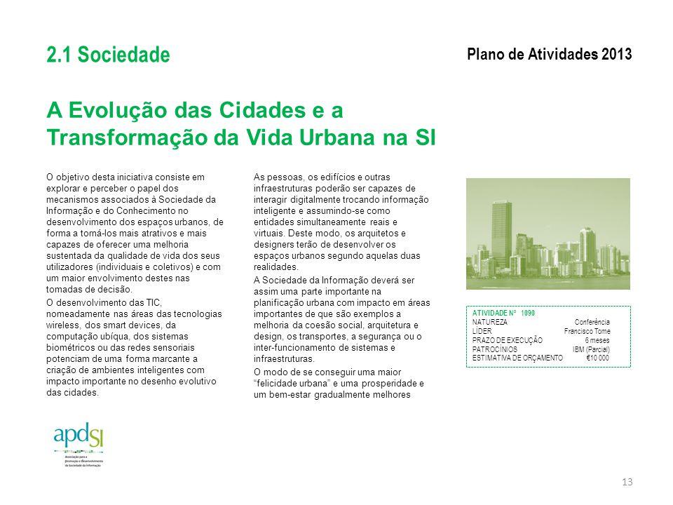 A Evolução das Cidades e a Transformação da Vida Urbana na SI O objetivo desta iniciativa consiste em explorar e perceber o papel dos mecanismos assoc
