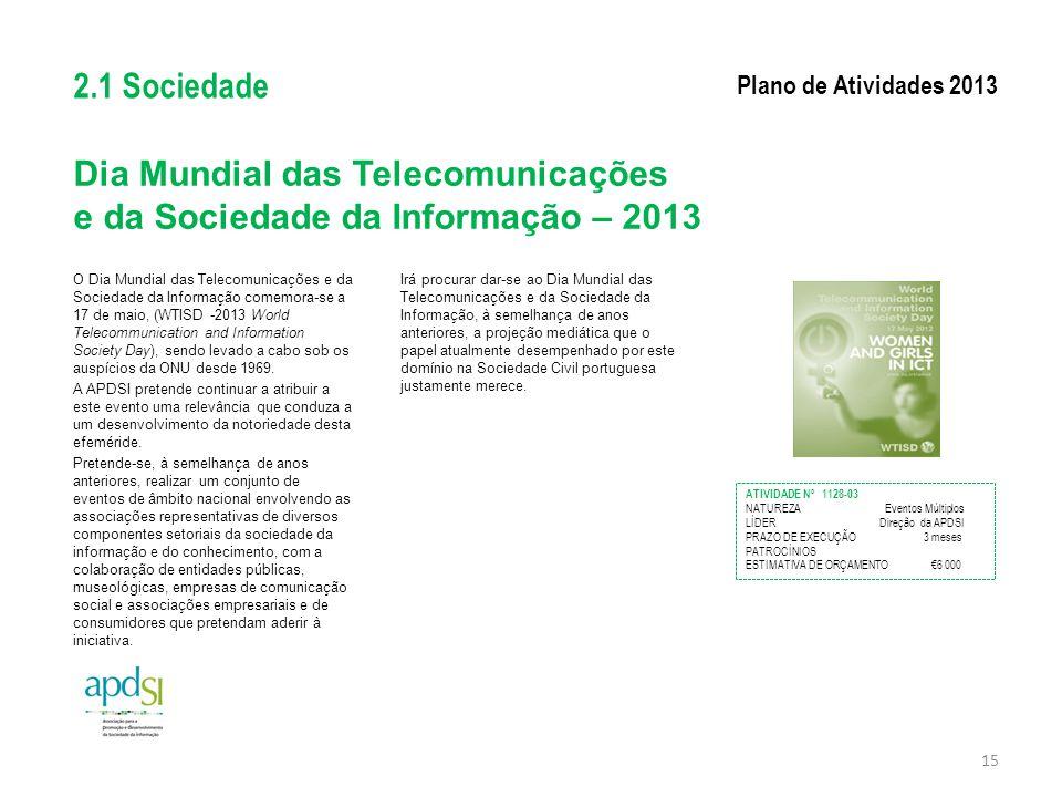 Dia Mundial das Telecomunicações e da Sociedade da Informação – 2013 O Dia Mundial das Telecomunicações e da Sociedade da Informação comemora-se a 17