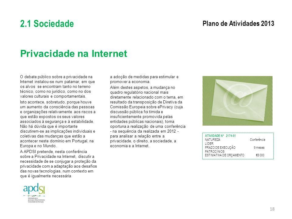 Privacidade na Internet O debate público sobre a privacidade na Internet instalou-se num patamar, em que os alvos se encontram tanto no terreno técnic