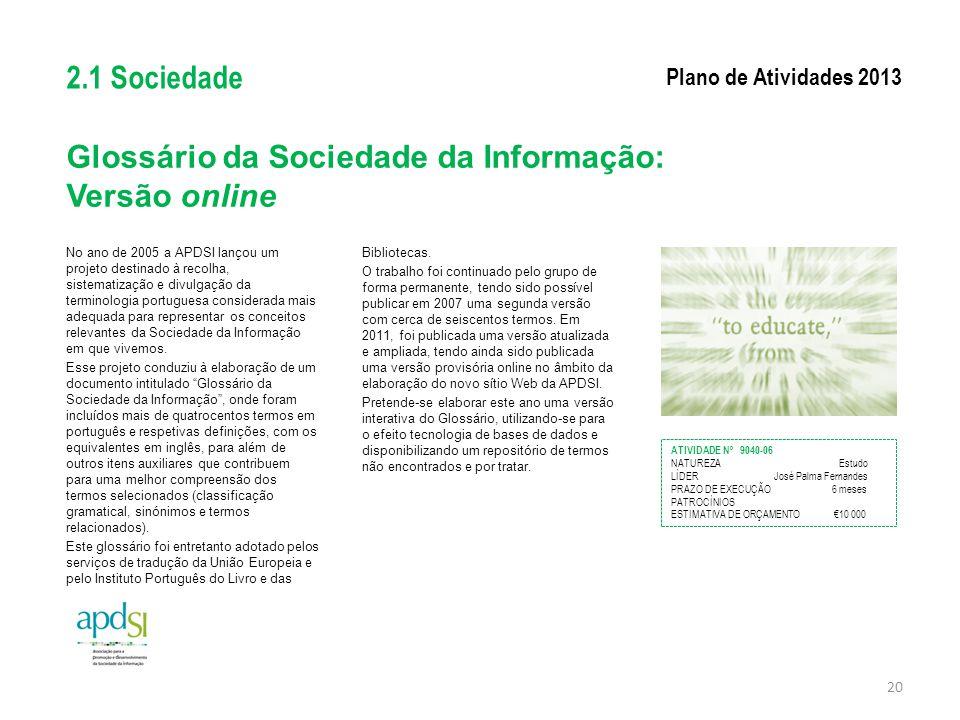 Glossário da Sociedade da Informação: Versão online No ano de 2005 a APDSI lançou um projeto destinado à recolha, sistematização e divulgação da termi