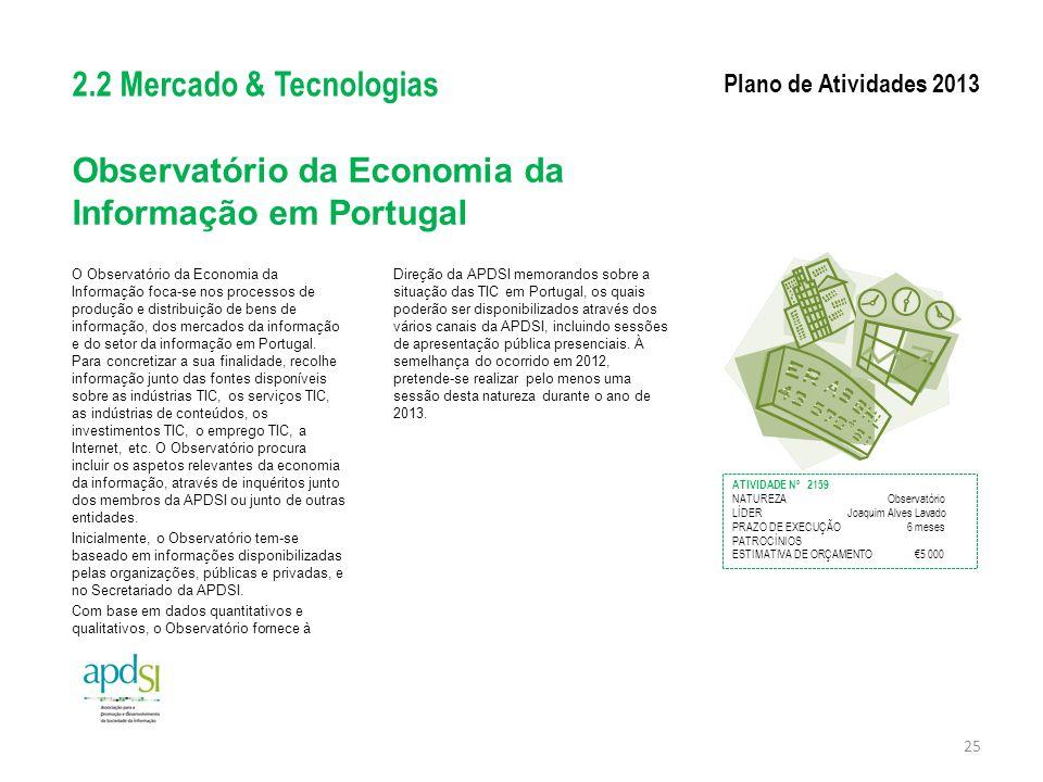 Observatório da Economia da Informação em Portugal O Observatório da Economia da Informação foca-se nos processos de produção e distribuição de bens d
