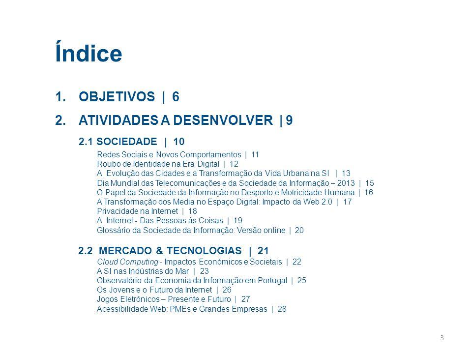 Índice 3 1.OBJETIVOS | 6 2.ATIVIDADES A DESENVOLVER | 9 2.1 SOCIEDADE | 10 Redes Sociais e Novos Comportamentos | 11 Roubo de Identidade na Era Digita
