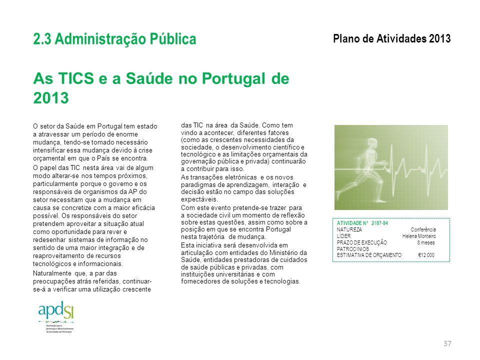 As TICS e a Saúde no Portugal de 2013 O setor da Saúde em Portugal tem estado a atravessar um período de enorme mudança, tendo-se tornado necessário i