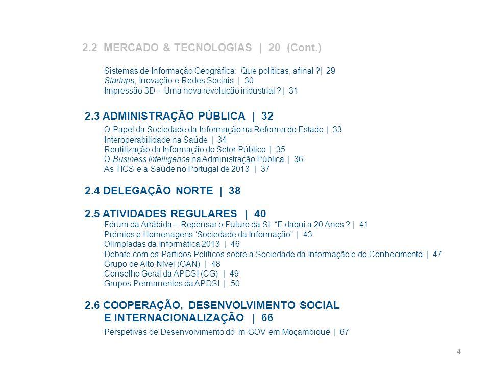 5 2.6 COOPERAÇÃO, DESENVOLVIMENTO SOCIAL E INTERNACIONALIZAÇÃO | 64 (Cont.) Sociedade da Informação em Timor | 68 Inovação em Serviços Públicos: Angola | 69 Participação de Portugal na IFIP | 70 3.