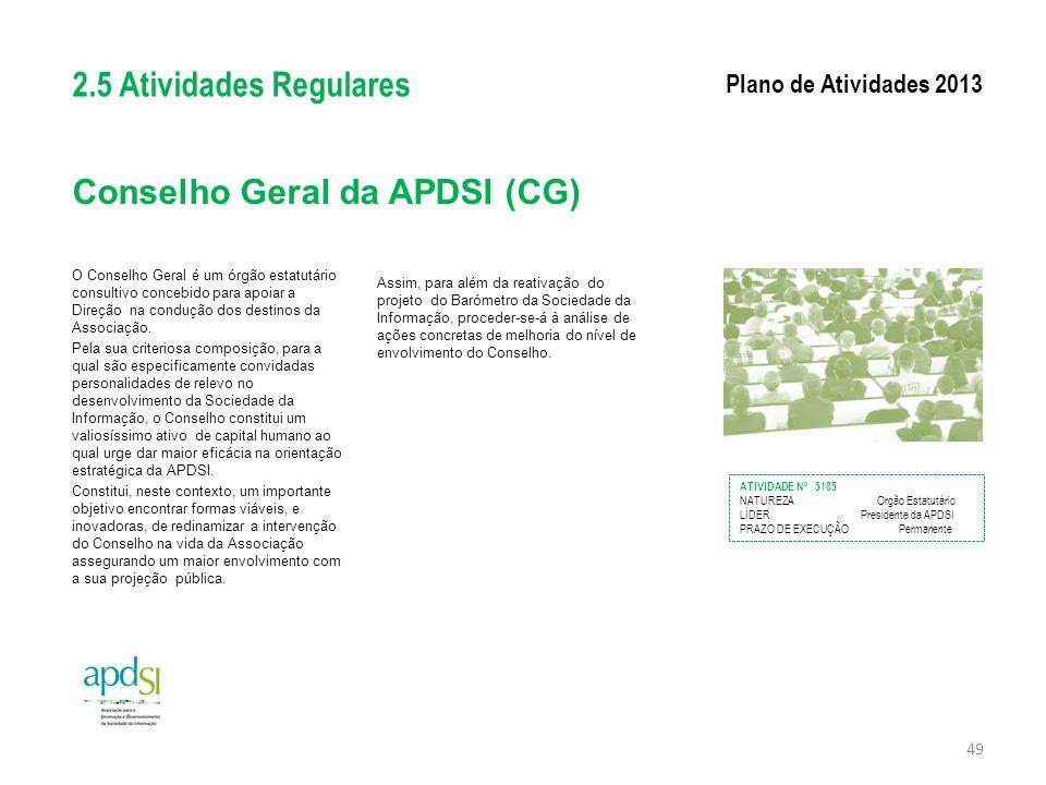 Conselho Geral da APDSI (CG) O Conselho Geral é um órgão estatutário consultivo concebido para apoiar a Direção na condução dos destinos da Associação