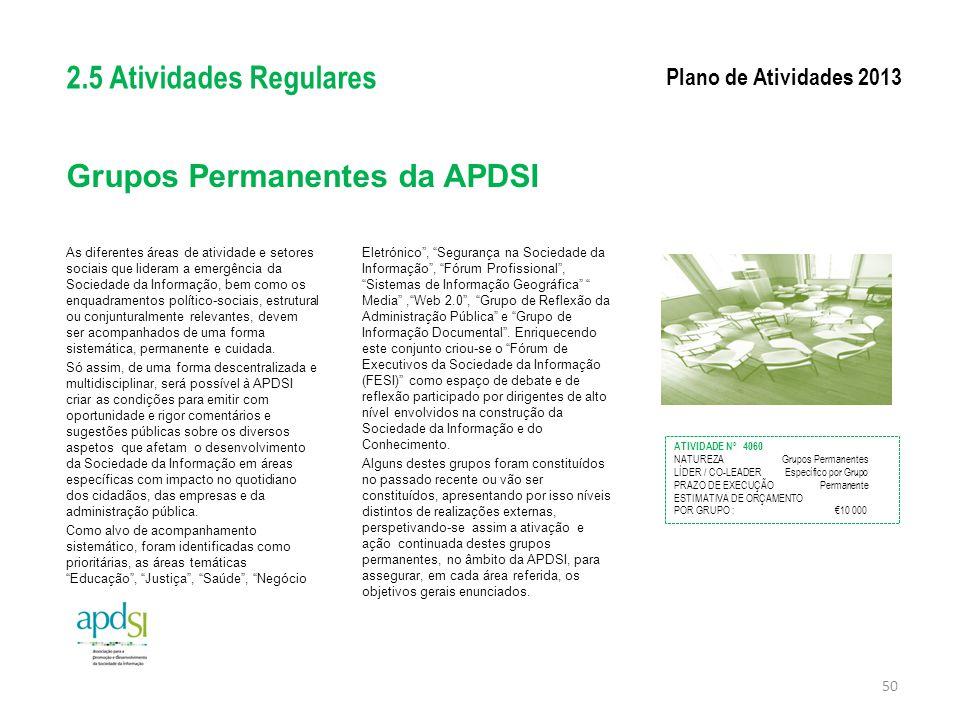 Grupos Permanentes da APDSI As diferentes áreas de atividade e setores sociais que lideram a emergência da Sociedade da Informação, bem como os enquad