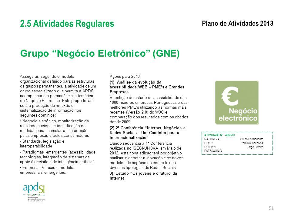 """Grupo """"Negócio Eletrónico"""" (GNE) Assegurar, segundo o modelo organizacional definido para as estruturas de grupos permanentes, a atividade de um grupo"""