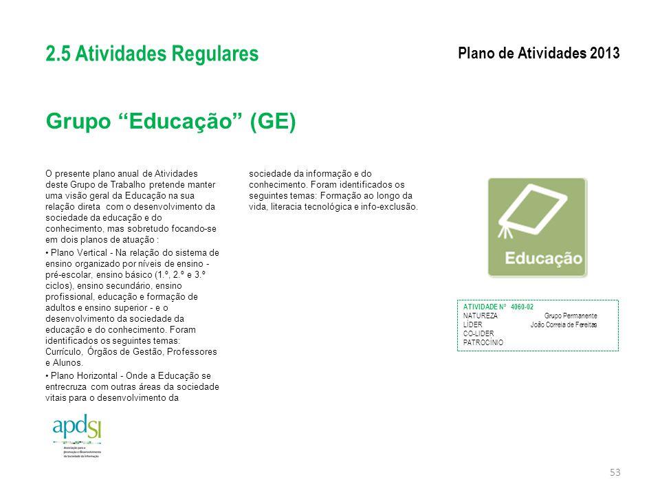 """Grupo """"Educação"""" (GE) O presente plano anual de Atividades deste Grupo de Trabalho pretende manter uma visão geral da Educação na sua relação direta c"""