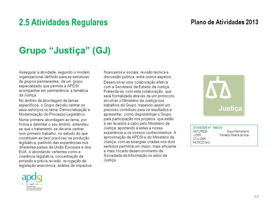 """Grupo """"Justiça"""" (GJ) Assegurar a atividade, segundo o modelo organizacional definido para as estruturas de grupos permanentes, de um grupo especializa"""