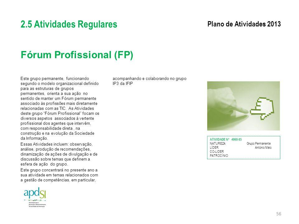 Fórum Profissional (FP) Este grupo permanente, funcionando segundo o modelo organizacional definido para as estruturas de grupos permanentes, orienta