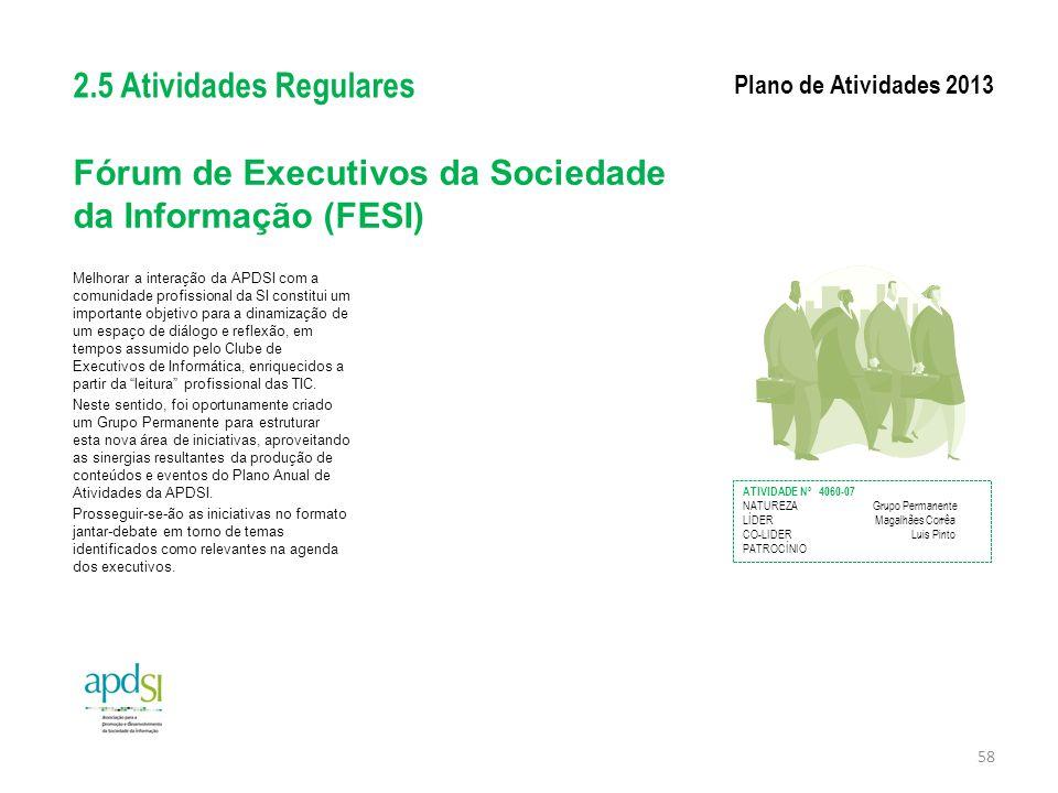Fórum de Executivos da Sociedade da Informação (FESI) Melhorar a interação da APDSI com a comunidade profissional da SI constitui um importante objeti