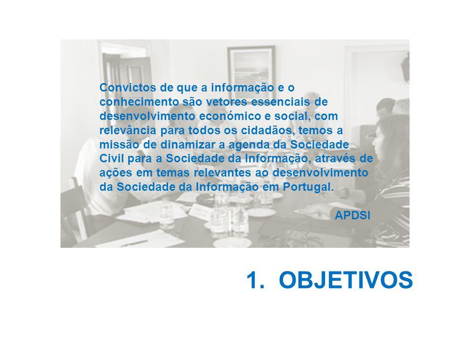1. OBJETIVOS Convictos de que a informação e o conhecimento são vetores essenciais de desenvolvimento económico e social, com relevância para todos os