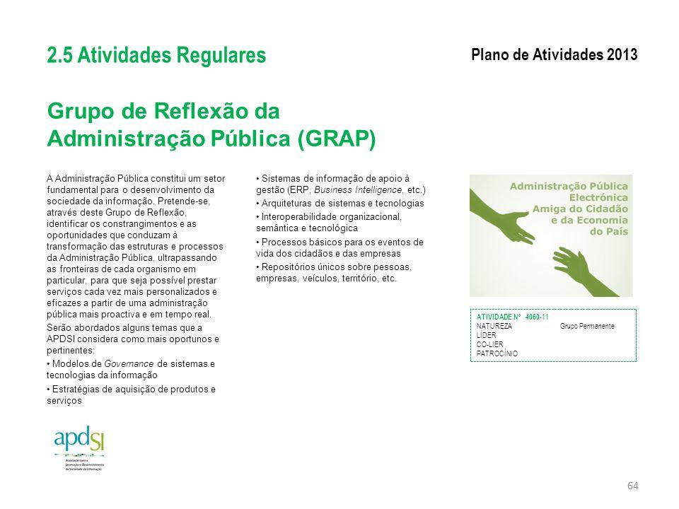 Grupo de Reflexão da Administração Pública (GRAP) A Administração Pública constitui um setor fundamental para o desenvolvimento da sociedade da inform