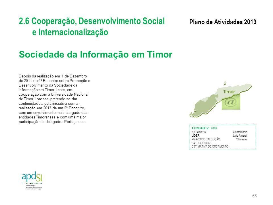 Sociedade da Informação em Timor Depois da realização em 1 de Dezembro de 2011 do 1º Encontro sobre Promoção e Desenvolvimento da Sociedade da Informa
