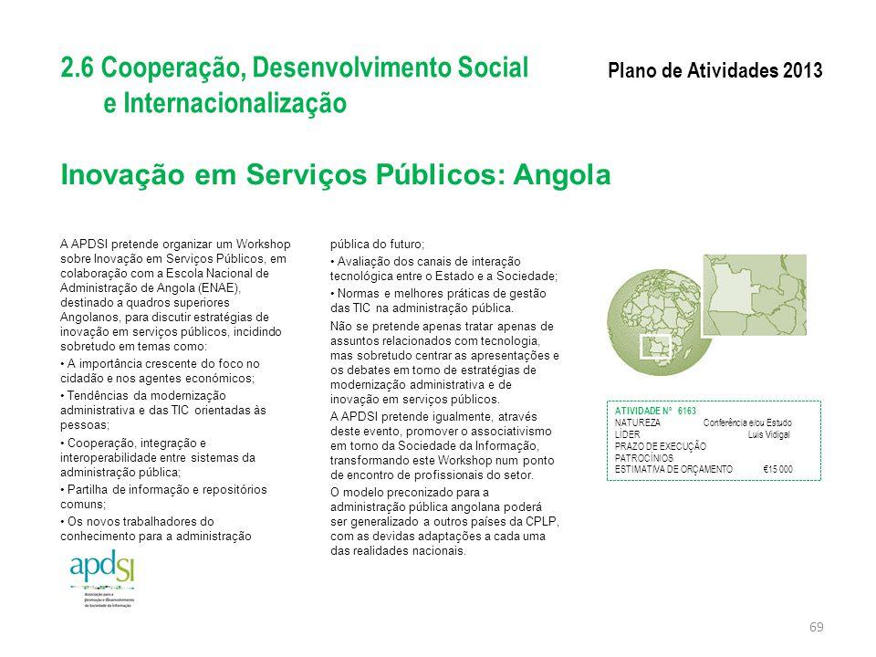 Inovação em Serviços Públicos: Angola A APDSI pretende organizar um Workshop sobre Inovação em Serviços Públicos, em colaboração com a Escola Nacional