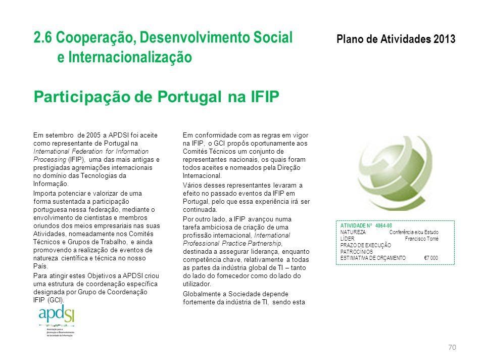 Participação de Portugal na IFIP Em setembro de 2005 a APDSI foi aceite como representante de Portugal na International Federation for Information Pro