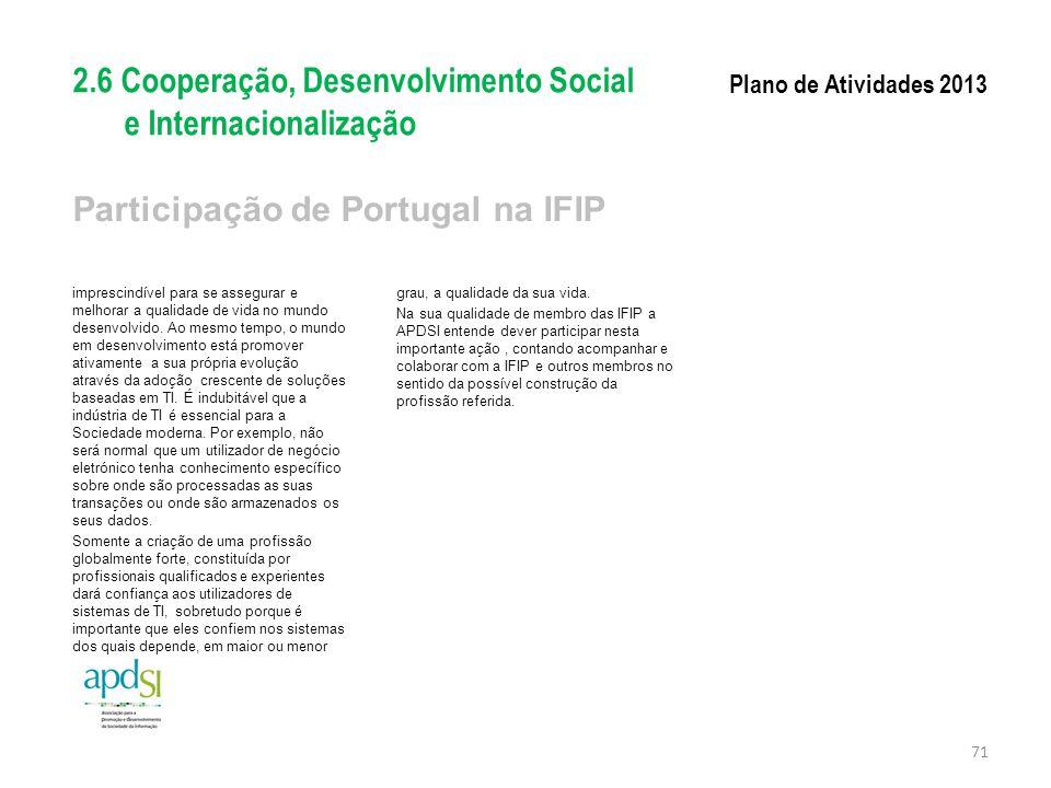 Participação de Portugal na IFIP imprescindível para se assegurar e melhorar a qualidade de vida no mundo desenvolvido. Ao mesmo tempo, o mundo em des