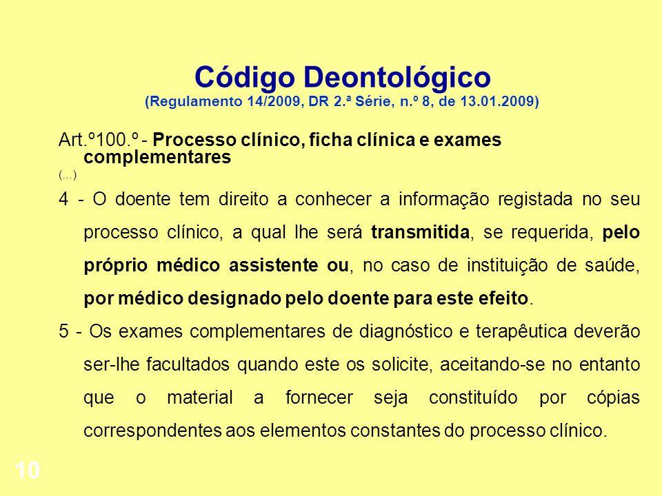 10 Código Deontológico (Regulamento 14/2009, DR 2.ª Série, n.º 8, de 13.01.2009) Art.º100.º - Processo clínico, ficha clínica e exames complementares