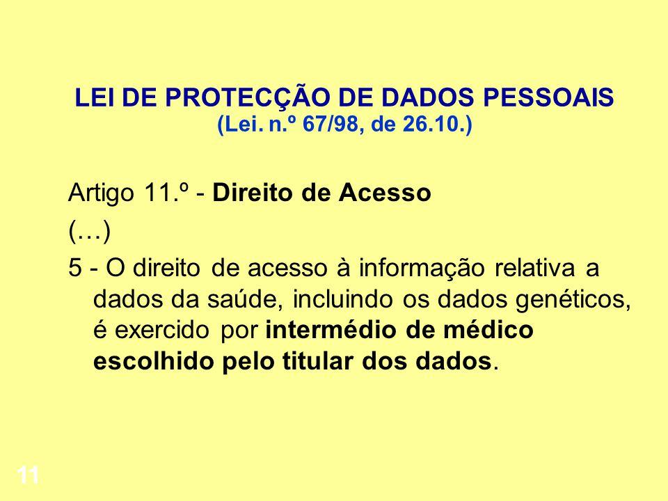 11 LEI DE PROTECÇÃO DE DADOS PESSOAIS (Lei. n.º 67/98, de 26.10.) Artigo 11.º - Direito de Acesso (…) 5 - O direito de acesso à informação relativa a
