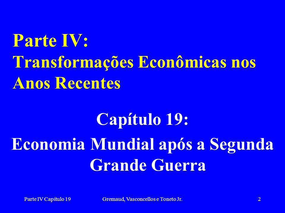 Parte IV Capítulo 19Gremaud, Vasconcellos e Toneto Jr.2 Parte IV: Transformações Econômicas nos Anos Recentes Capítulo 19: Economia Mundial após a Seg