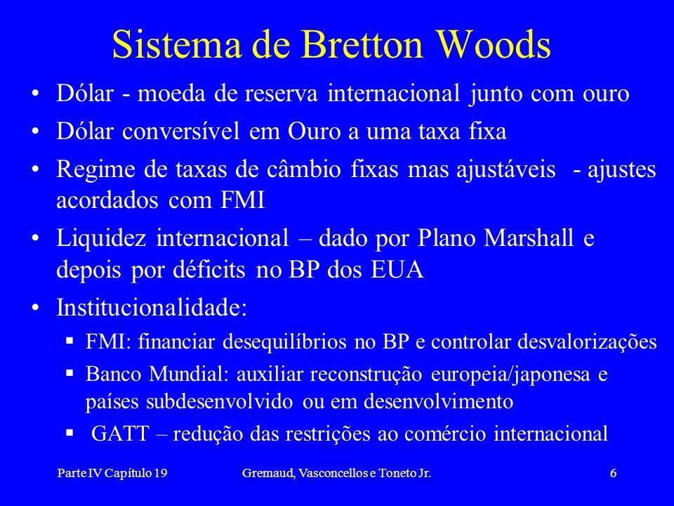 Parte IV Capítulo 19Gremaud, Vasconcellos e Toneto Jr.6 Sistema de Bretton Woods Dólar - moeda de reserva internacional junto com ouro Dólar conversív
