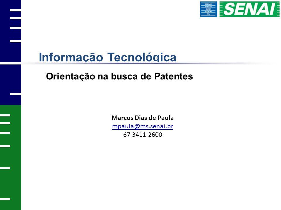 Marcos Dias de Paula mpaula@ms.senai.br 67 3411-2600 Informação Tecnológica Orientação na busca de Patentes