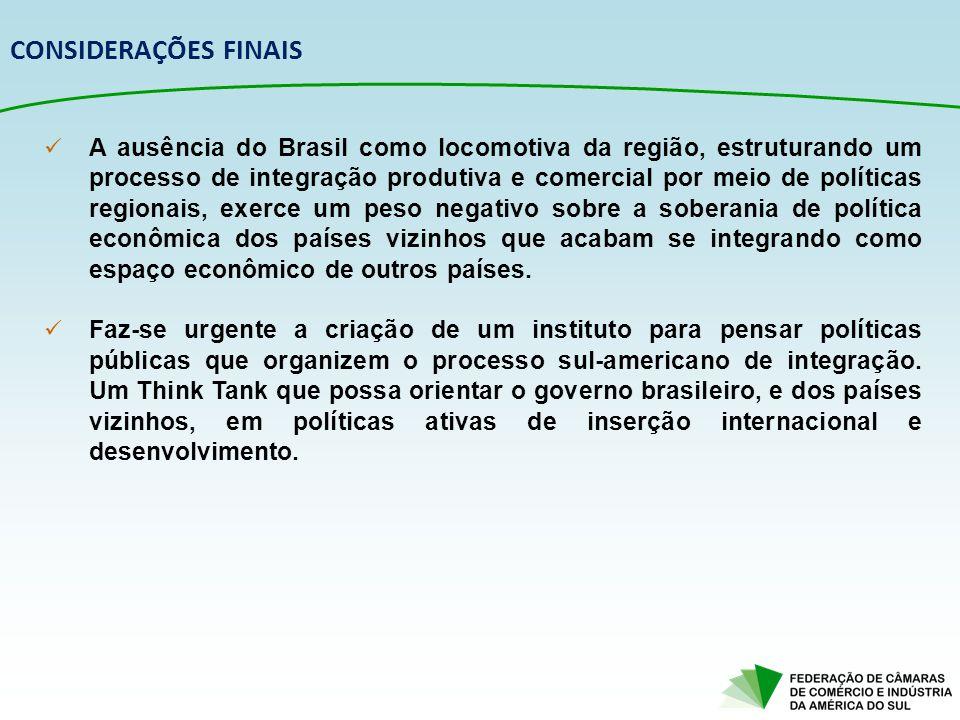 A ausência do Brasil como locomotiva da região, estruturando um processo de integração produtiva e comercial por meio de políticas regionais, exerce u