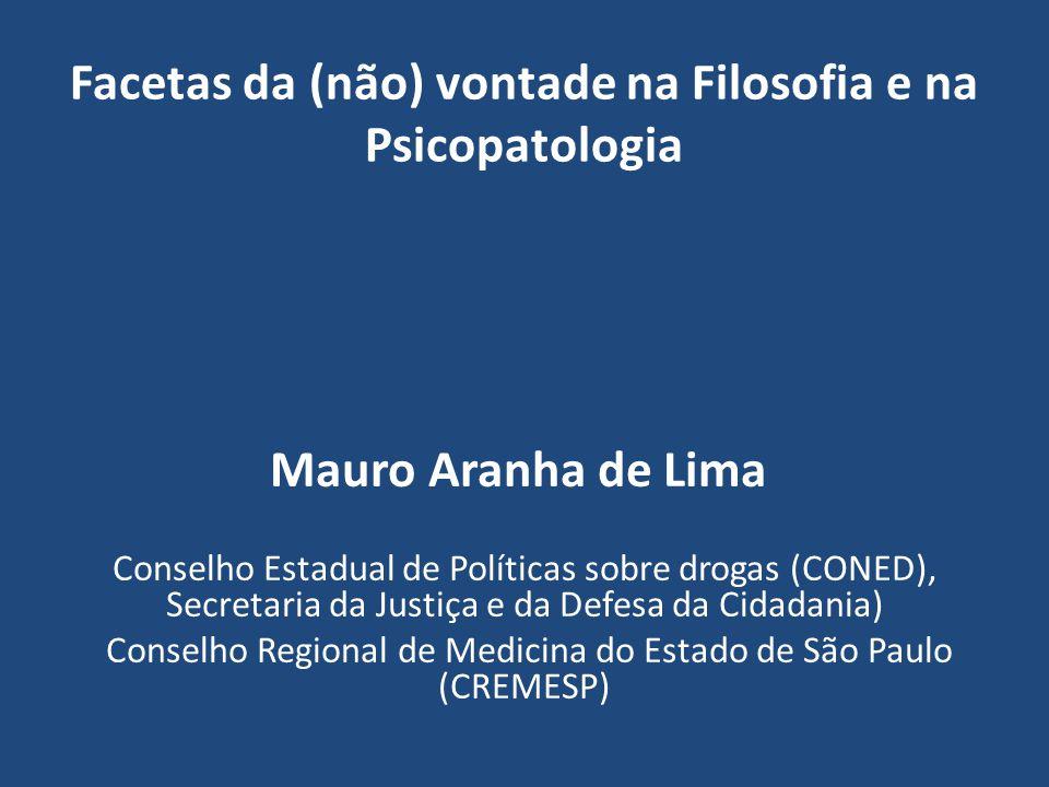 Facetas da (não) vontade na Filosofia e na Psicopatologia Mauro Aranha de Lima Conselho Estadual de Políticas sobre drogas (CONED), Secretaria da Just