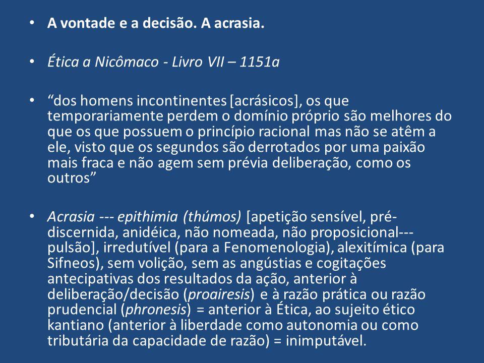 """A vontade e a decisão. A acrasia. Ética a Nicômaco - Livro VII – 1151a """"dos homens incontinentes [acrásicos], os que temporariamente perdem o domínio"""